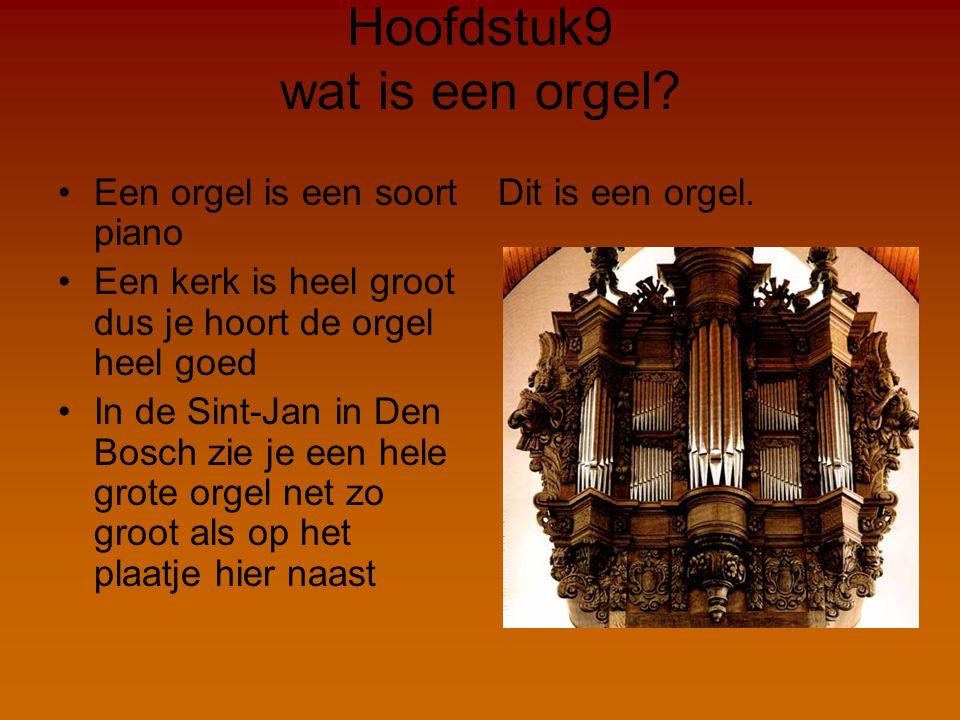 Hoofdstuk9 wat is een orgel? Een orgel is een soort piano Een kerk is heel groot dus je hoort de orgel heel goed In de Sint-Jan in Den Bosch zie je ee