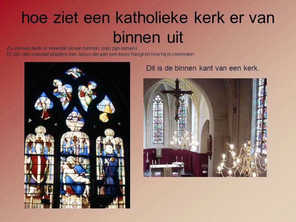 hoe ziet een katholieke kerk er van binnen uit Zo ziet een kerk er meestal uit van binnen. (van zijn ramen) Er zijn dan meestal plaatjes van Jezus die