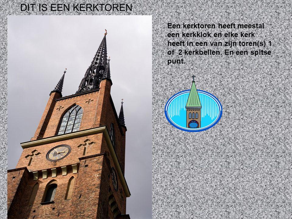 DIT IS EEN KERKTOREN Een kerktoren heeft meestal een kerkklok en elke kerk heeft in een van zijn toren(s) 1 of 2 kerkbellen. En een spitse punt.