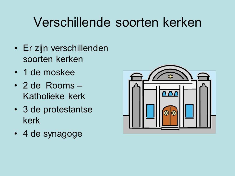 Verschillende soorten kerken Er zijn verschillenden soorten kerken 1 de moskee 2 de Rooms – Katholieke kerk 3 de protestantse kerk 4 de synagoge