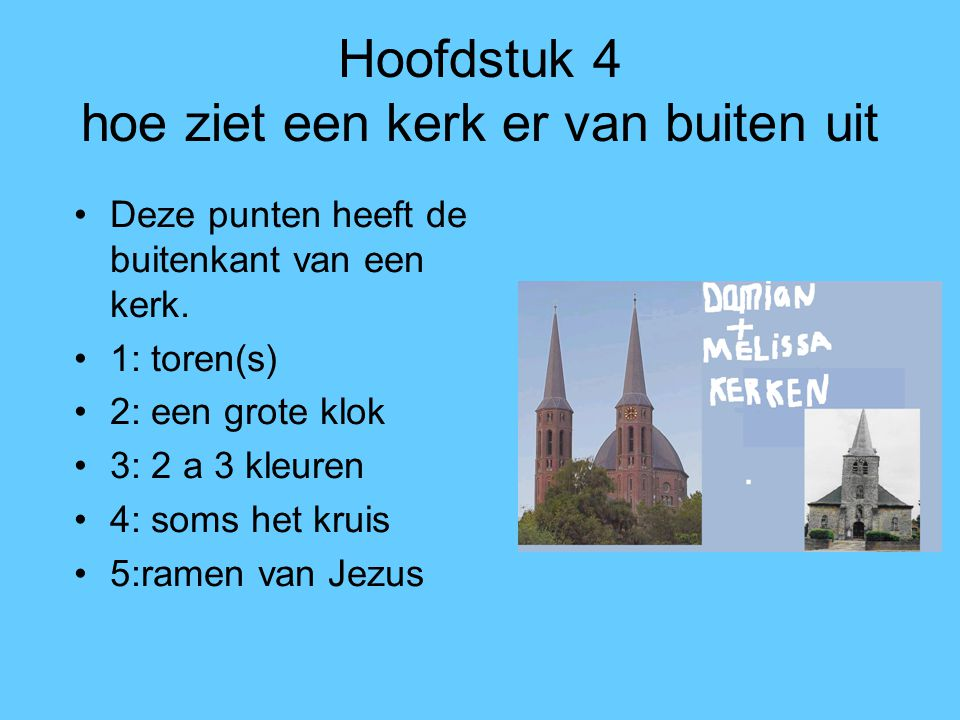 Hoofdstuk 4 hoe ziet een kerk er van buiten uit Deze punten heeft de buitenkant van een kerk. 1: toren(s) 2: een grote klok 3: 2 a 3 kleuren 4: soms h