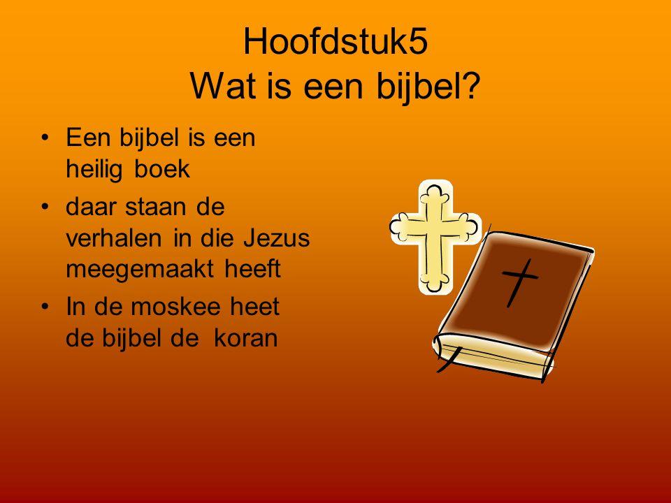 Hoofdstuk5 Wat is een bijbel? Een bijbel is een heilig boek daar staan de verhalen in die Jezus meegemaakt heeft In de moskee heet de bijbel de koran
