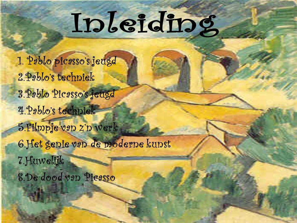 1. Pablo picasso's jeugd 2.Pablo's techniek 3.Pablo Picasso's jeugd 4.Pablo's techniek 5.Filmpje van z'n werk 6.Het genie van de moderne kunst 7.Huwel
