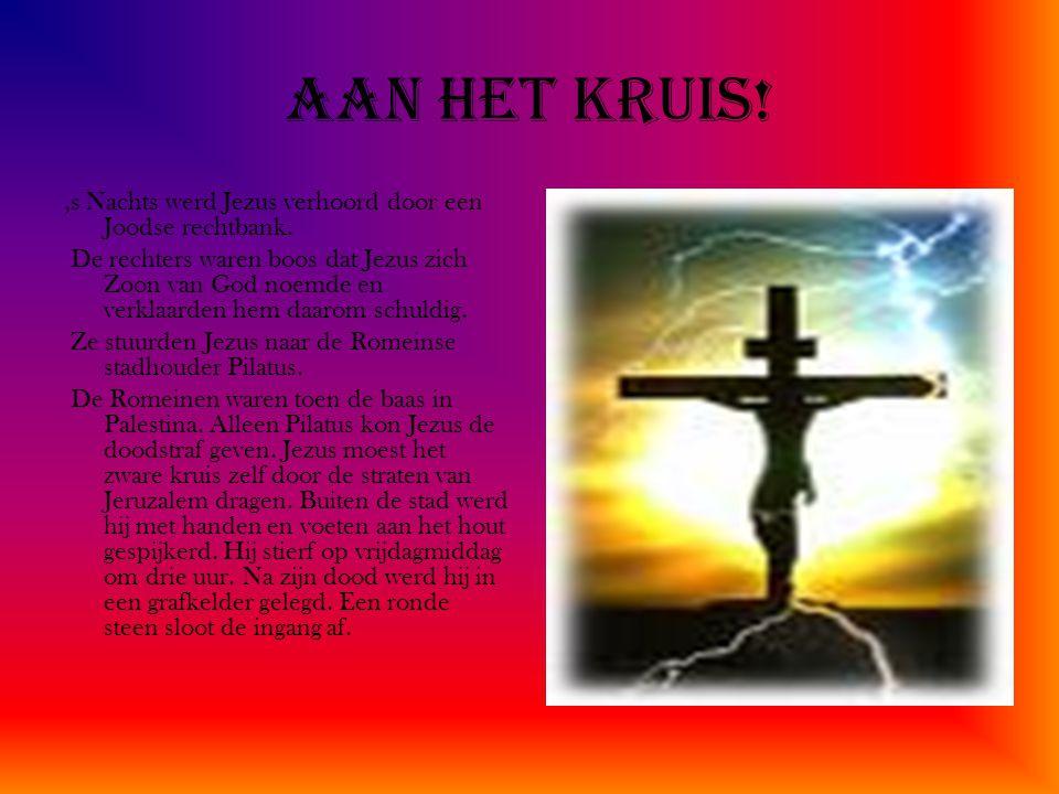 Aan het kruis!,s Nachts werd Jezus verhoord door een Joodse rechtbank.