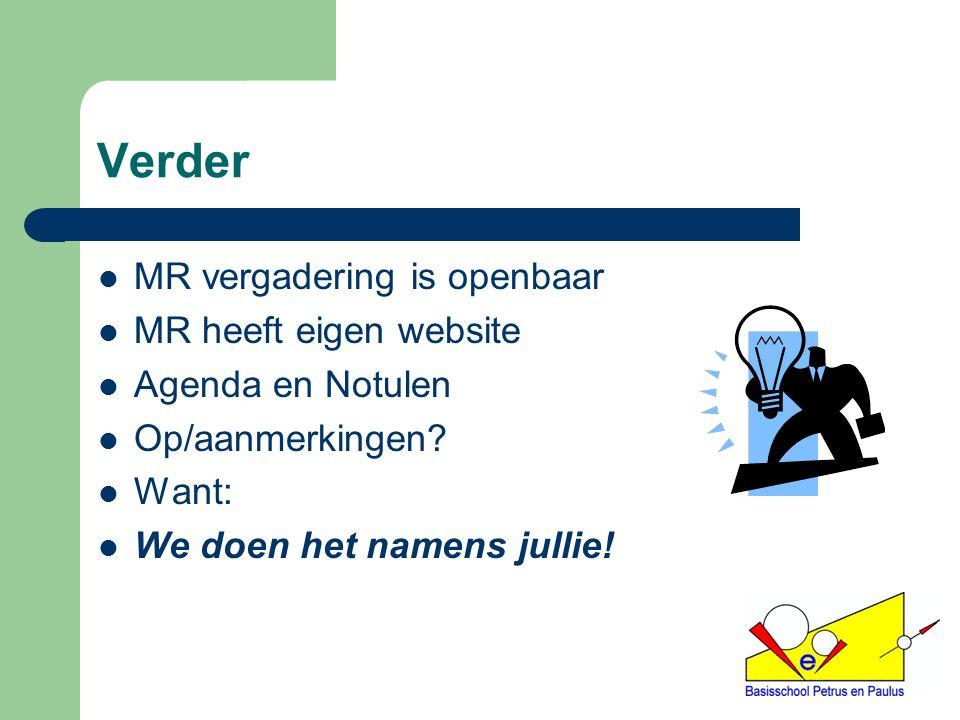 Verder MR vergadering is openbaar MR heeft eigen website Agenda en Notulen Op/aanmerkingen? Want: We doen het namens jullie!