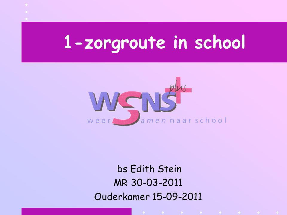 1-zorgroute in school bs Edith Stein MR 30-03-2011 Ouderkamer 15-09-2011