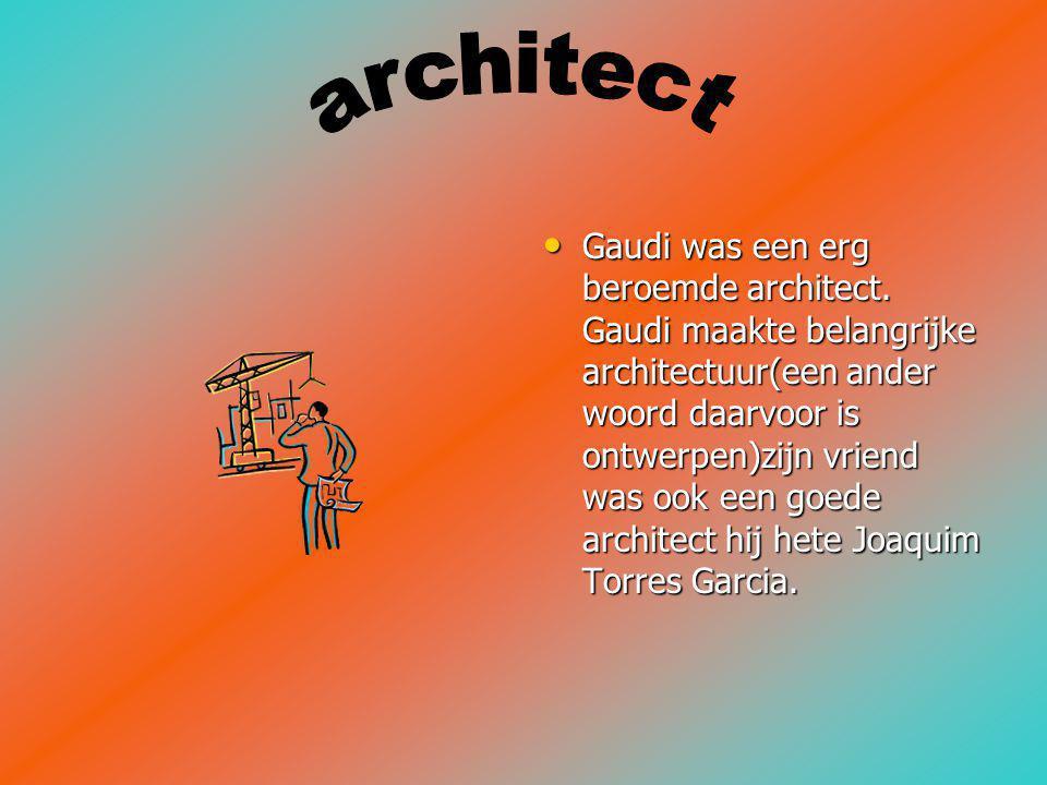 Gaudi was een erg beroemde architect.