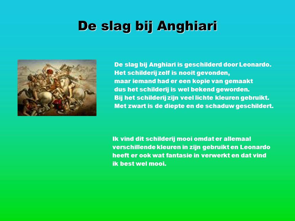 De slag bij Anghiari De slag bij Anghiari is geschilderd door Leonardo. Het schilderij zelf is nooit gevonden, maar iemand had er een kopie van gemaak