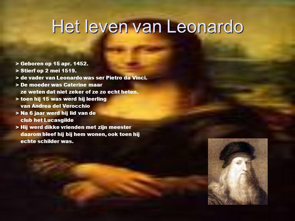 Het leven van Leonardo > Geboren op 15 apr. 1452. > Stierf op 2 mei 1519. > de vader van Leonardo was ser Pietro da Vinci. > De moeder was Caterine ma