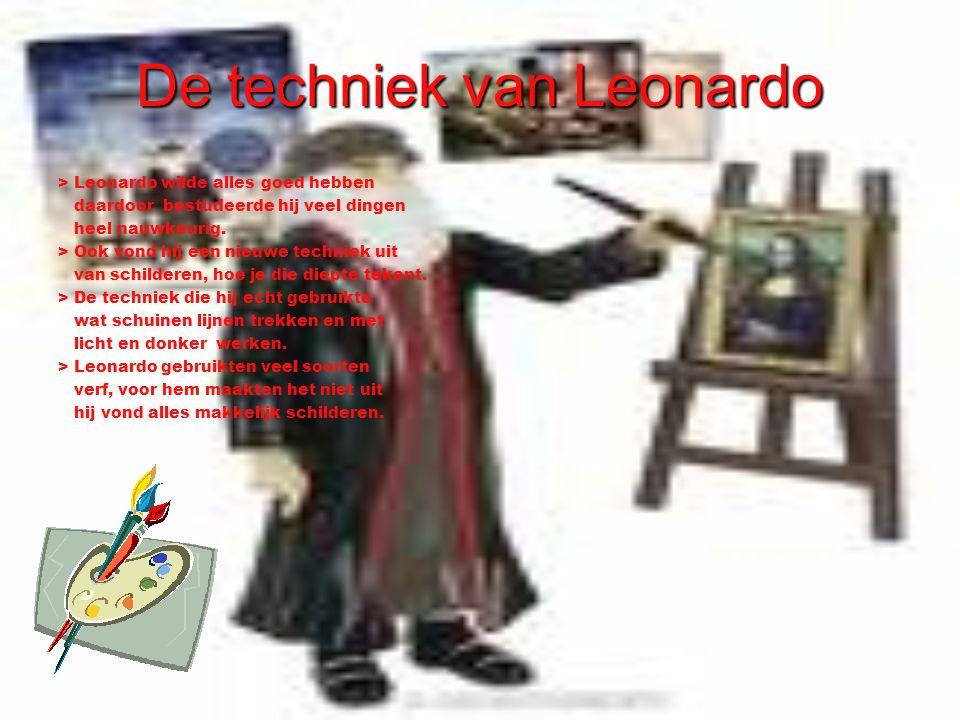 De techniek van Leonardo > Leonardo wilde alles goed hebben daardoor bestudeerde hij veel dingen heel nauwkeurig. > Ook vond hij een nieuwe techniek u