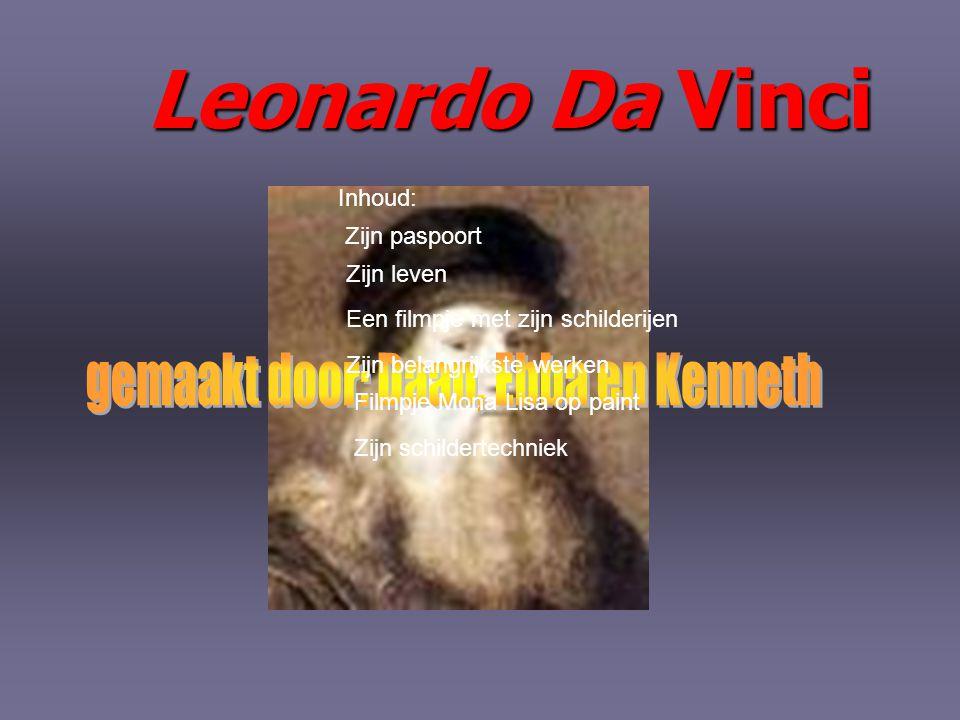 Naam Leonardo Da Vinci Geboorte-sterfjaarGeboorte-sterfplaats 1452- 1519 Anchiano- Amboise Beroepen Schilder, architect, uitvinder, ingenieur, schrijver, beeldhouwer, PeriodeRenaissance StijlHoog-Renaissance Belangrijkste werken Vitrucische man Laatste avondmaal Mona Lisa zelfportret