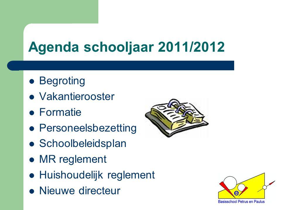 Agenda schooljaar 2011/2012 Begroting Vakantierooster Formatie Personeelsbezetting Schoolbeleidsplan MR reglement Huishoudelijk reglement Nieuwe directeur