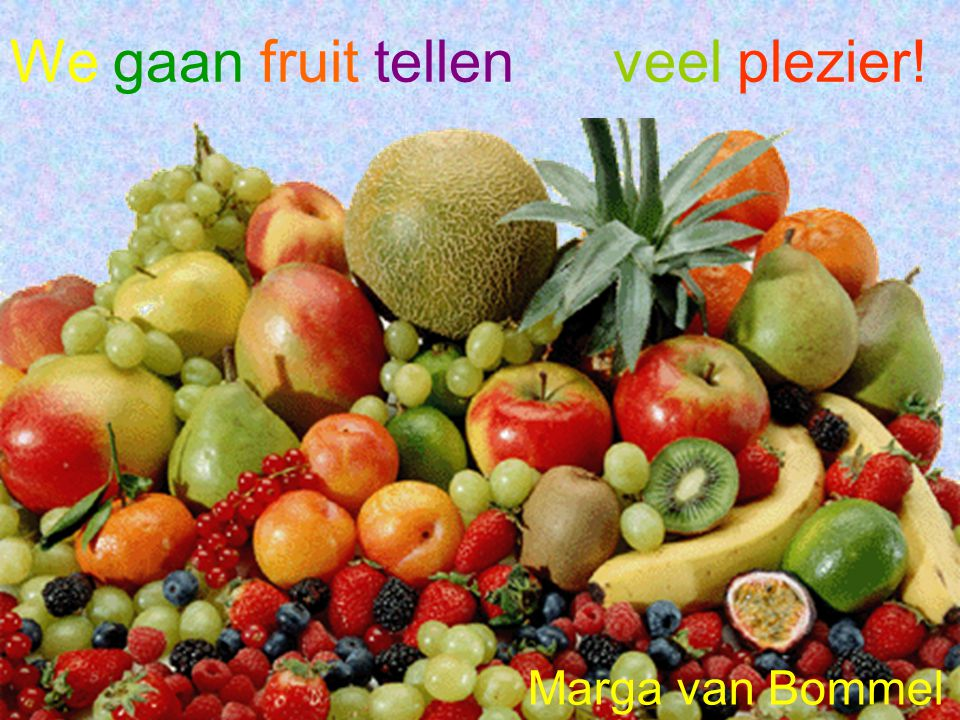 We gaan fruit tellen veel plezier! Marga van Bommel