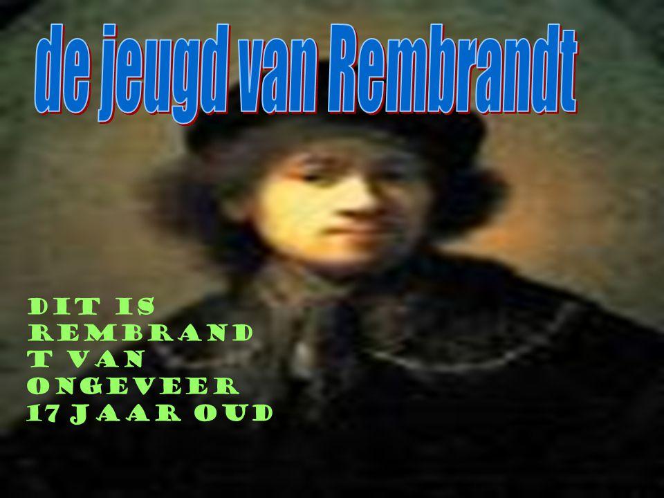 Dit is Rembrand t van ongeveer 17 jaar oud