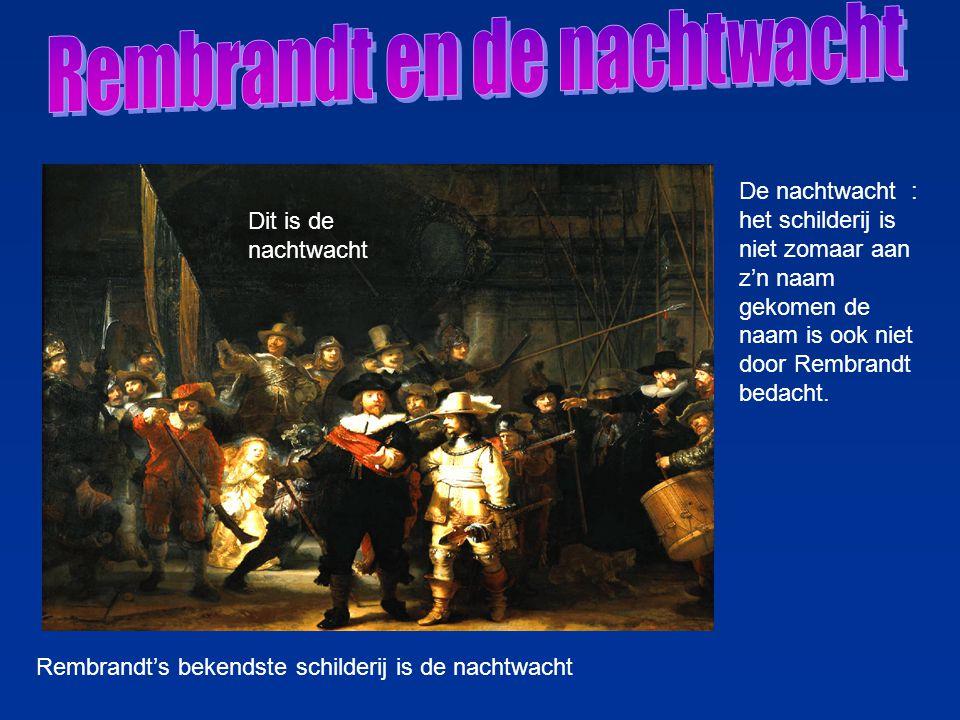 Rembrandt's bekendste schilderij is de nachtwacht Dit is de nachtwacht De nachtwacht : het schilderij is niet zomaar aan z'n naam gekomen de naam is ook niet door Rembrandt bedacht.
