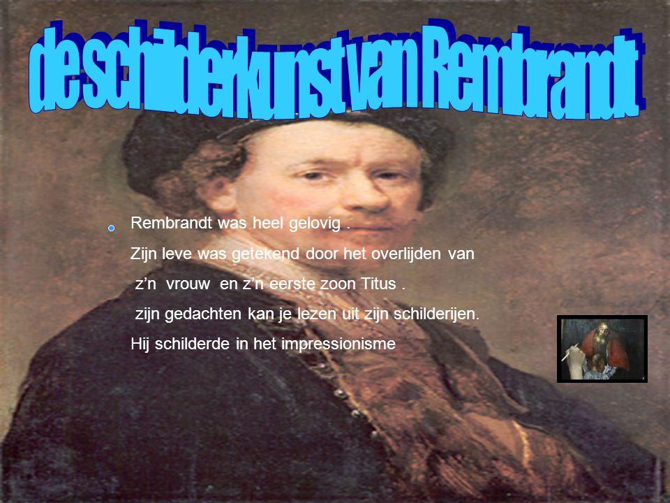 Rembrandt was heel gelovig.