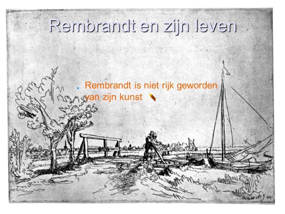 Rembrandt en zijn leven Rembrandt is niet rijk geworden van zijn kunst