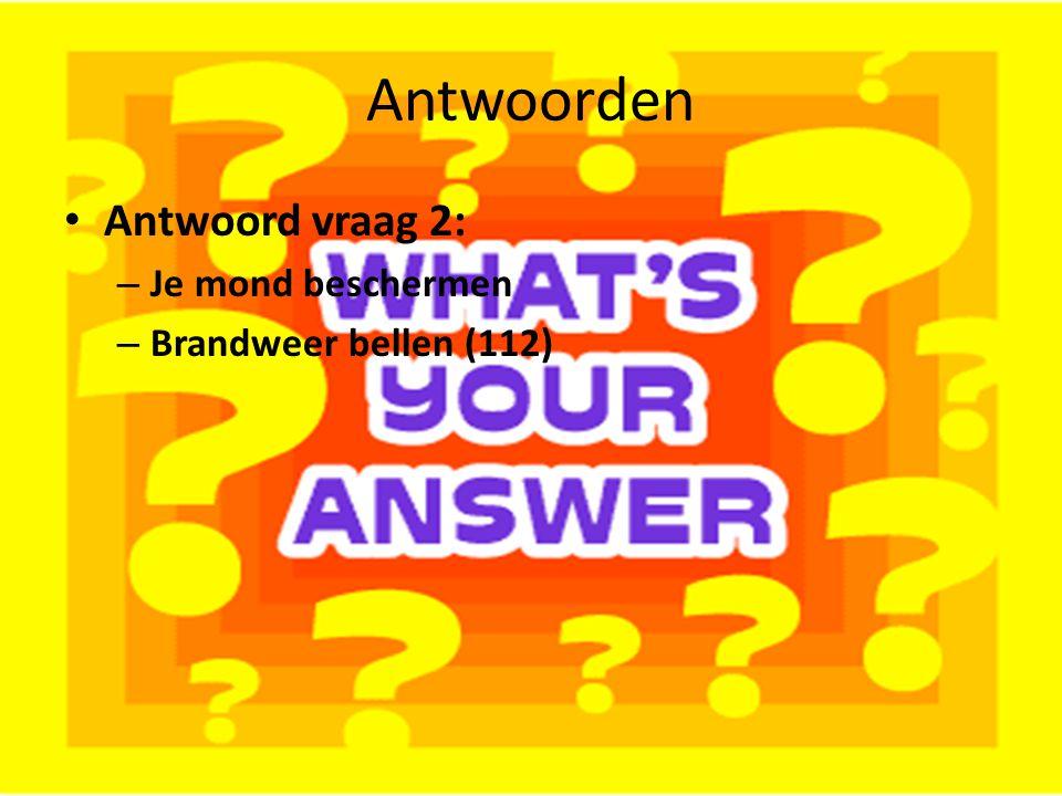 Antwoorden Antwoord vraag 2: – Je mond beschermen – Brandweer bellen (112)
