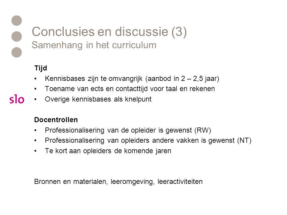 Conclusies en discussie (3) Samenhang in het curriculum Tijd Kennisbases zijn te omvangrijk (aanbod in 2 – 2,5 jaar) Toename van ects en contacttijd v