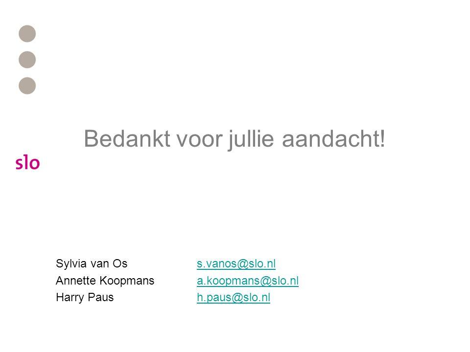 Bedankt voor jullie aandacht! Sylvia van Os s.vanos@slo.nls.vanos@slo.nl Annette Koopmansa.koopmans@slo.nla.koopmans@slo.nl Harry Paus h.paus@slo.nlh.