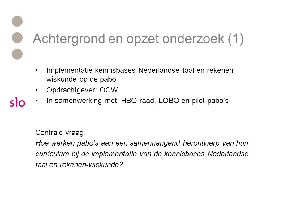 Achtergrond en opzet onderzoek (1) Implementatie kennisbases Nederlandse taal en rekenen- wiskunde op de pabo Opdrachtgever: OCW In samenwerking met: