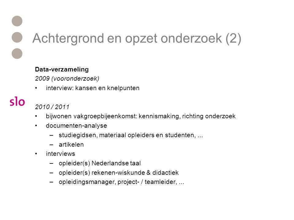 Achtergrond en opzet onderzoek (2) Data-verzameling 2009 (vooronderzoek) interview: kansen en knelpunten 2010 / 2011 bijwonen vakgroepbijeenkomst: ken