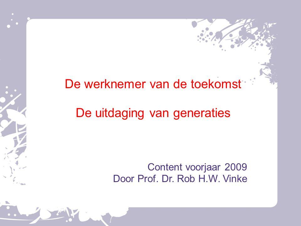 De werknemer van de toekomst De uitdaging van generaties Content voorjaar 2009 Door Prof. Dr. Rob H.W. Vinke