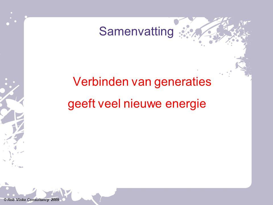 Samenvatting Verbinden van generaties geeft veel nieuwe energie © Rob Vinke Consultancy 2009