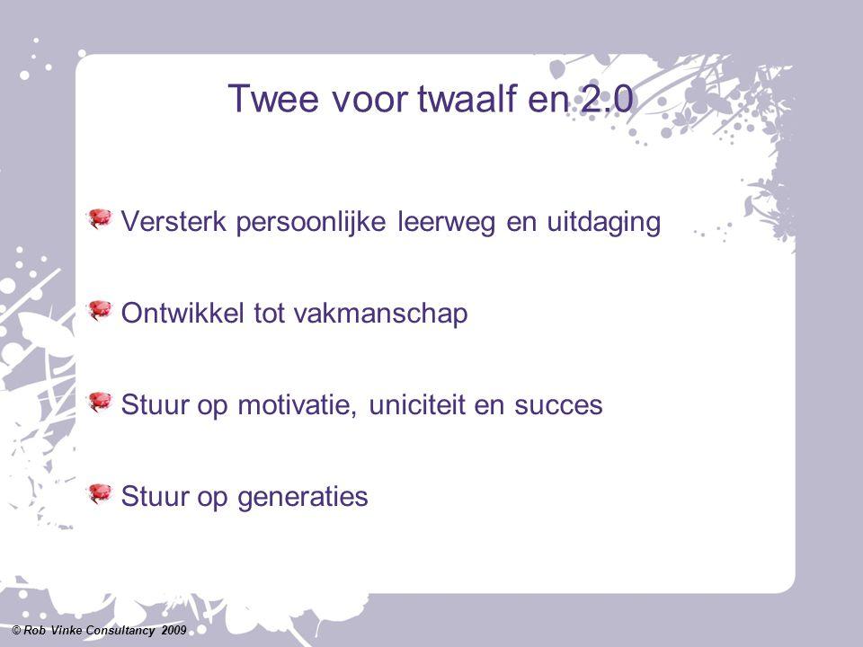 Twee voor twaalf en 2.0 Versterk persoonlijke leerweg en uitdaging Ontwikkel tot vakmanschap Stuur op motivatie, uniciteit en succes Stuur op generati