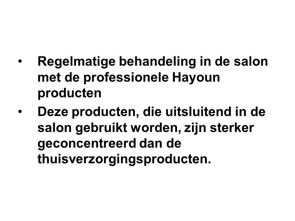 Regelmatige behandeling in de salon met de professionele Hayoun producten Deze producten, die uitsluitend in de salon gebruikt worden, zijn sterker ge