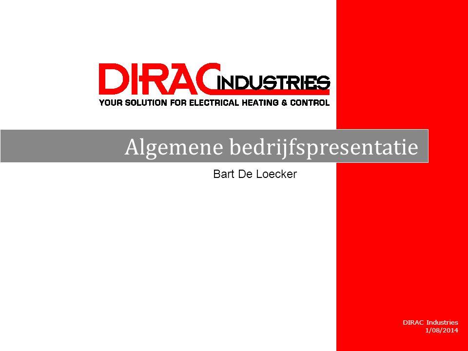 DIRAC Industries 1/08/2014 Algemene bedrijfspresentatie Bart De Loecker