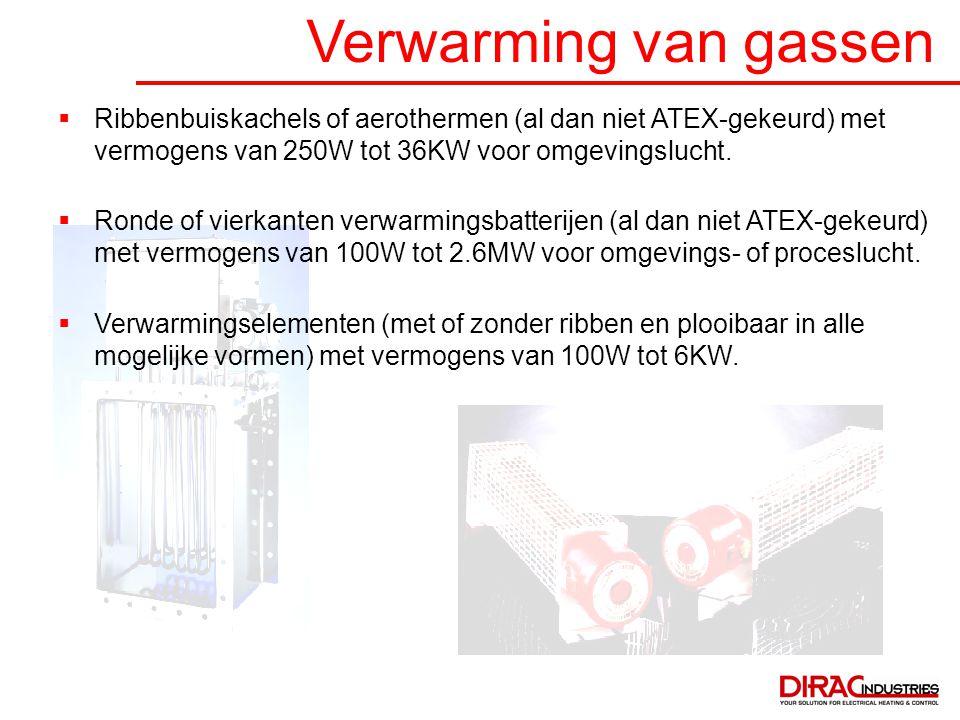 Verwarming van gassen  Ribbenbuiskachels of aerothermen (al dan niet ATEX-gekeurd) met vermogens van 250W tot 36KW voor omgevingslucht.  Ronde of vi