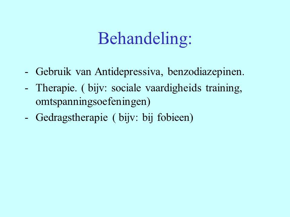 Behandeling: -Gebruik van Antidepressiva, benzodiazepinen. -Therapie. ( bijv: sociale vaardigheids training, omtspanningsoefeningen) -Gedragstherapie