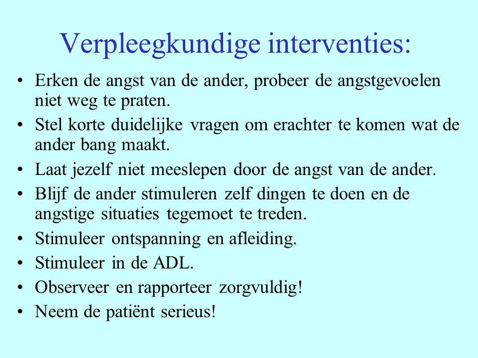 Verpleegkundige interventies: Erken de angst van de ander, probeer de angstgevoelen niet weg te praten. Stel korte duidelijke vragen om erachter te ko