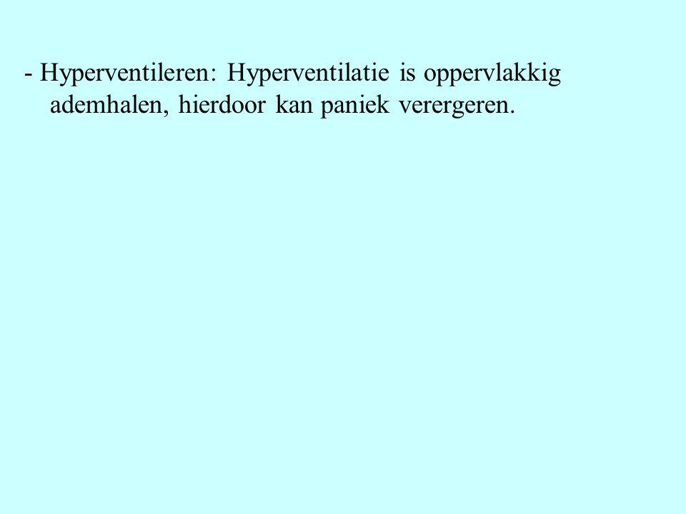 - Hyperventileren: Hyperventilatie is oppervlakkig ademhalen, hierdoor kan paniek verergeren.