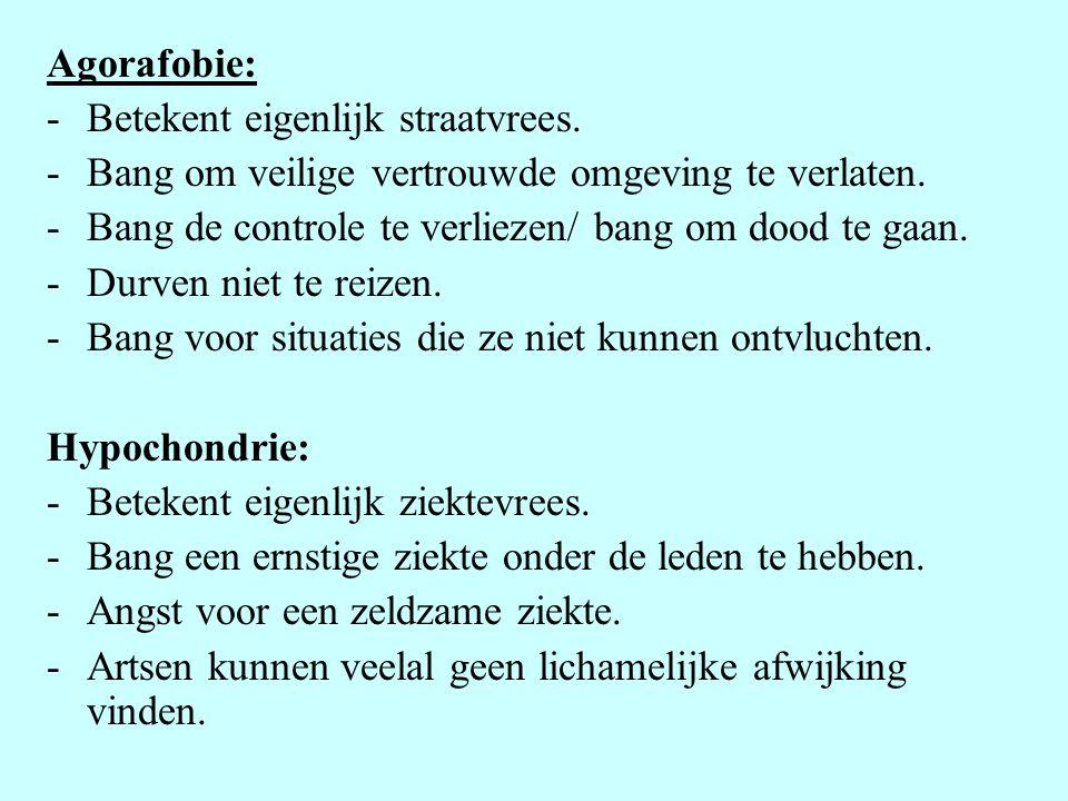 Agorafobie: -Betekent eigenlijk straatvrees. -Bang om veilige vertrouwde omgeving te verlaten. -Bang de controle te verliezen/ bang om dood te gaan. -