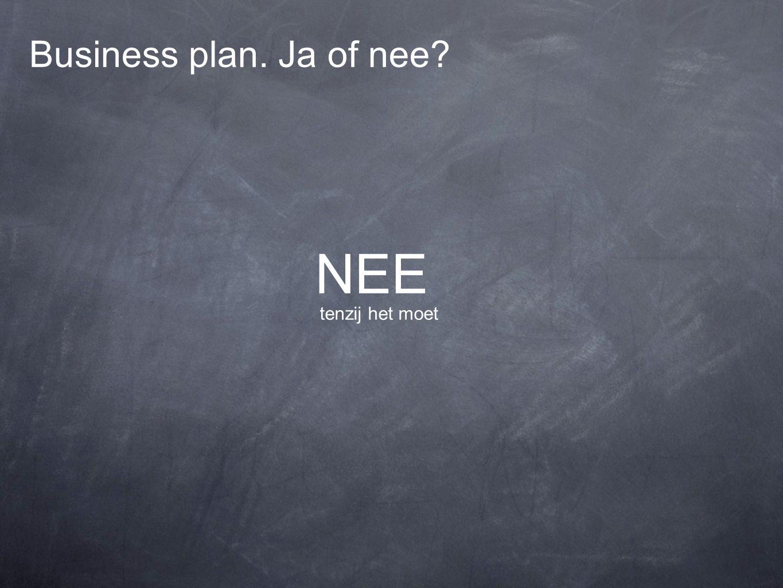 Business plan. Ja of nee NEE tenzij het moet