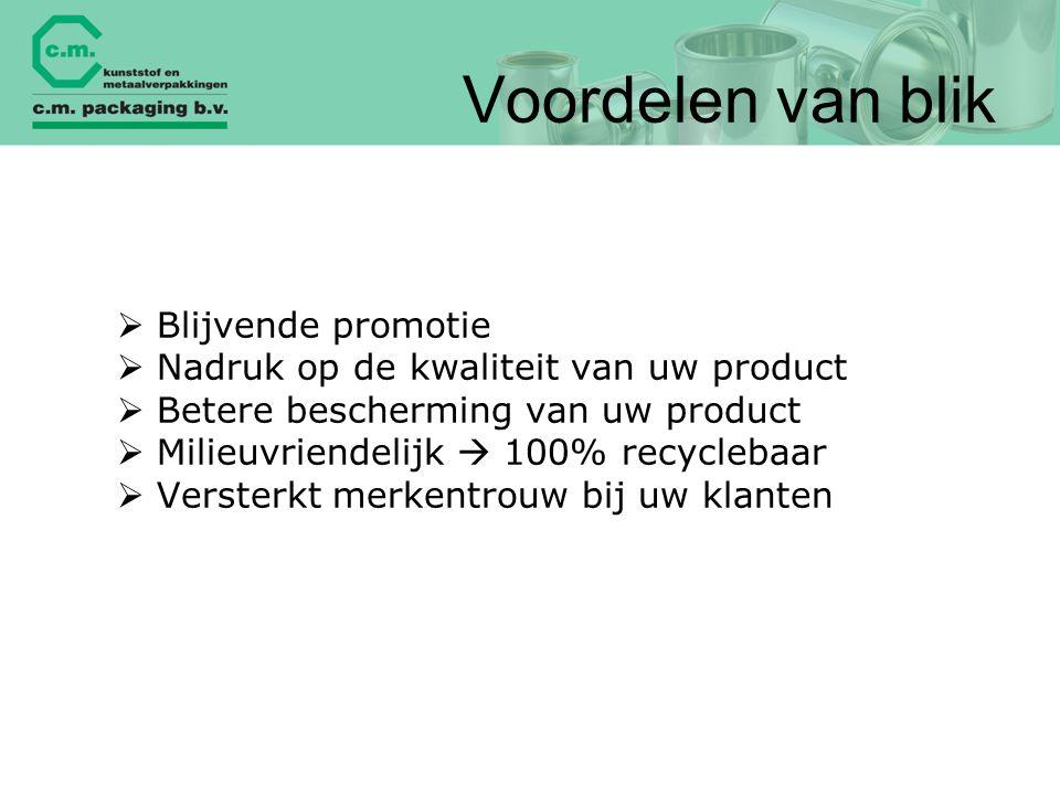 Voordelen van blik  Blijvende promotie  Nadruk op de kwaliteit van uw product  Betere bescherming van uw product  Milieuvriendelijk  100% recycle