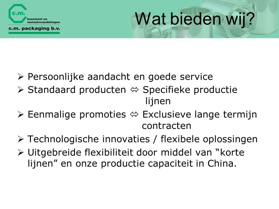 Wat bieden wij?  Persoonlijke aandacht en goede service  Standaard producten  Specifieke productie lijnen  Eenmalige promoties  Exclusieve lange