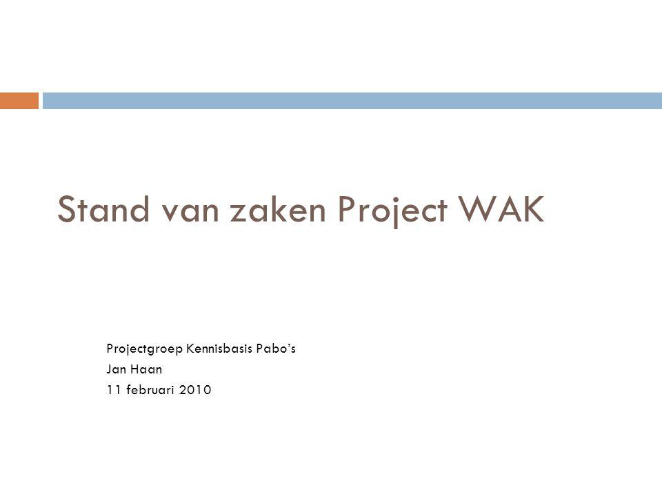Stand van zaken Project WAK Projectgroep Kennisbasis Pabo's Jan Haan 11 februari 2010
