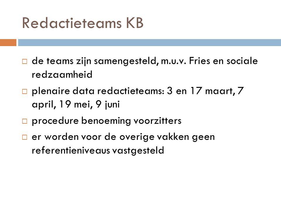 Redactieteams KB  de teams zijn samengesteld, m.u.v. Fries en sociale redzaamheid  plenaire data redactieteams: 3 en 17 maart, 7 april, 19 mei, 9 ju