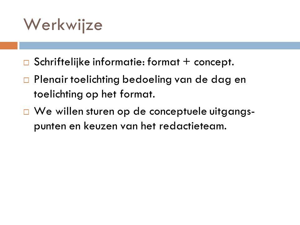 Werkwijze  Schriftelijke informatie: format + concept.
