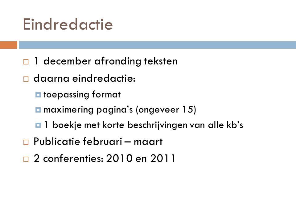 Eindredactie  1 december afronding teksten  daarna eindredactie:  toepassing format  maximering pagina's (ongeveer 15)  1 boekje met korte beschrijvingen van alle kb's  Publicatie februari – maart  2 conferenties: 2010 en 2011