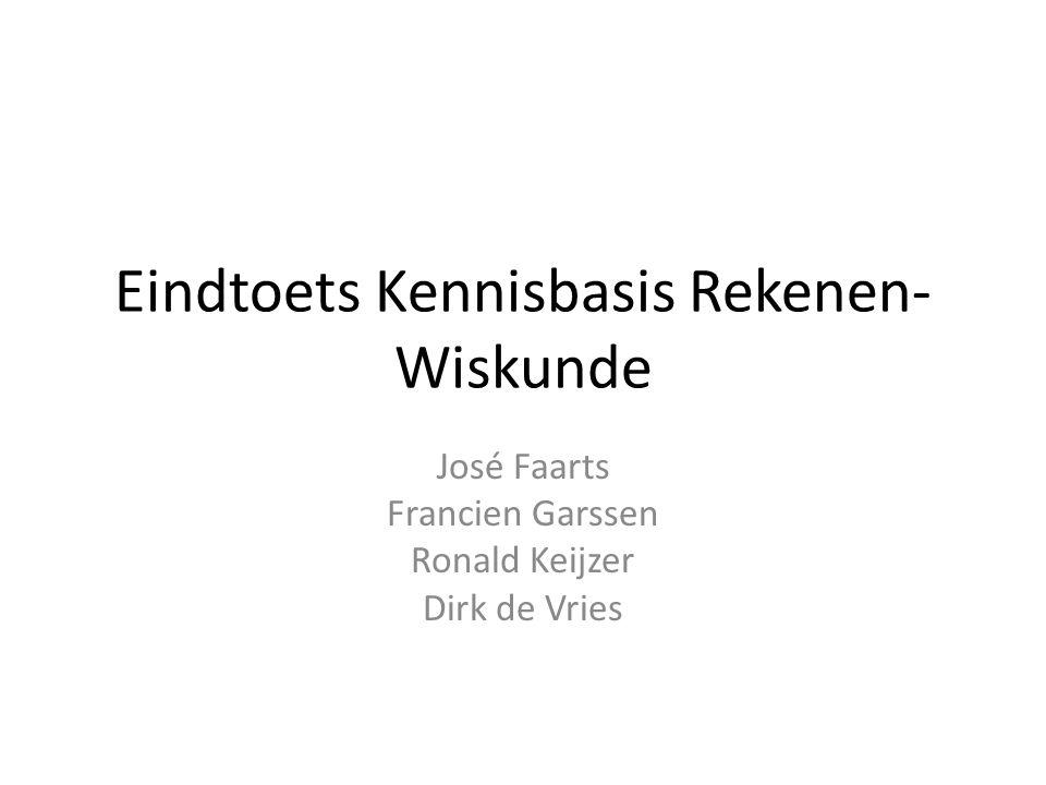 Eindtoets Kennisbasis Rekenen- Wiskunde José Faarts Francien Garssen Ronald Keijzer Dirk de Vries
