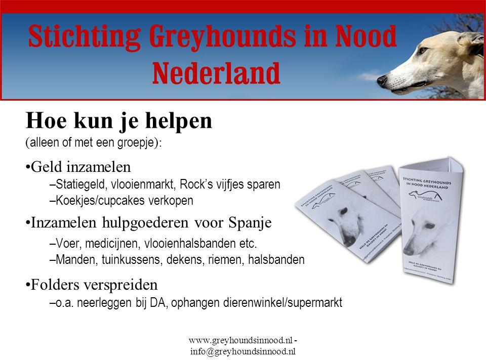 www.greyhoundsinnood.nl - info@greyhoundsinnood.nl Hoe kun je helpen ( alleen of met een groepje ): Geld inzamelen –Statiegeld, vlooienmarkt, Rock's v