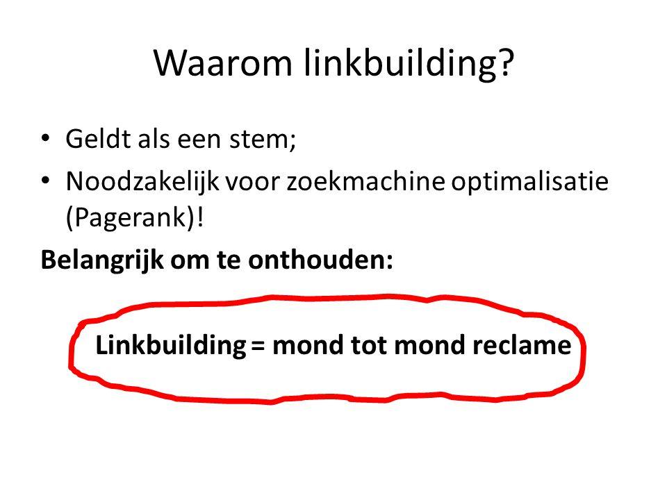 Waarom linkbuilding. Geldt als een stem; Noodzakelijk voor zoekmachine optimalisatie (Pagerank).
