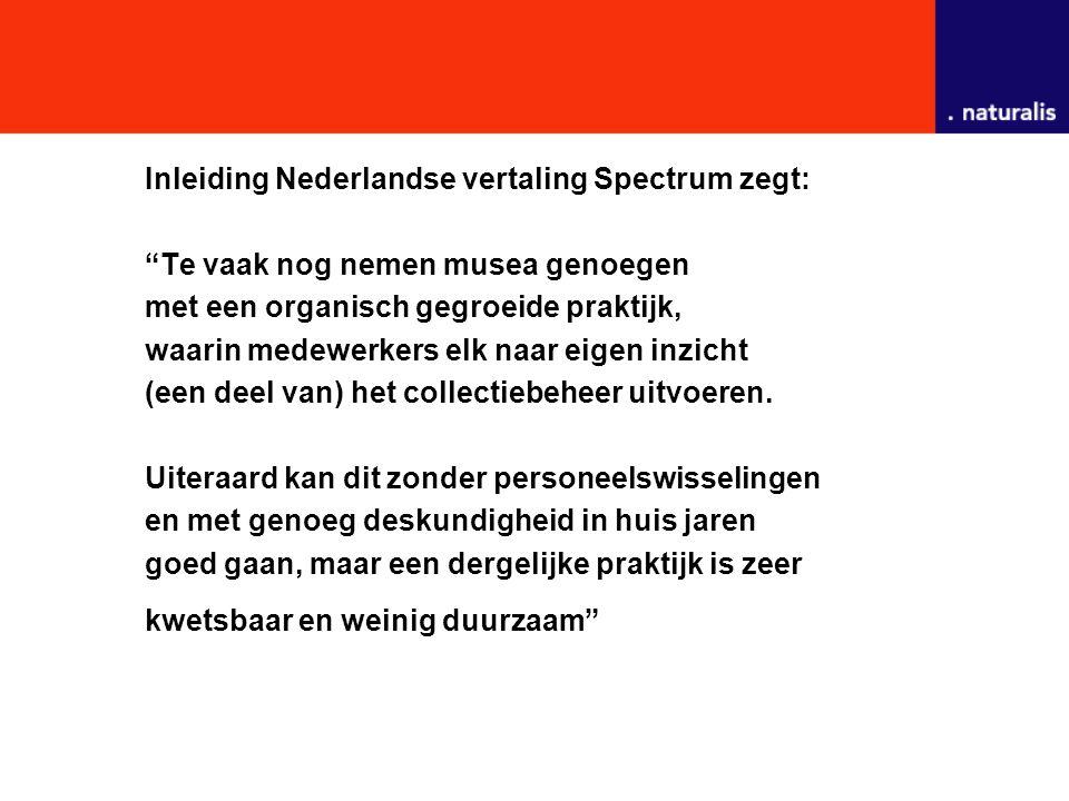 Inleiding Nederlandse vertaling Spectrum zegt: Te vaak nog nemen musea genoegen met een organisch gegroeide praktijk, waarin medewerkers elk naar eigen inzicht (een deel van) het collectiebeheer uitvoeren.