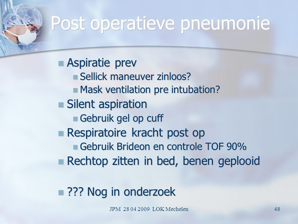 JPM 28 04 2009 LOK Mechelen47 Recognize problems early and treat immediately Do not wait for reintubation or support ventilation Do not wait for reintubation or support ventilation Treat Bleeding and perform early reintervention Treat Bleeding and perform early reintervention Leakage suspicion requires correction before closure and early reintervention Leakage suspicion requires correction before closure and early reintervention