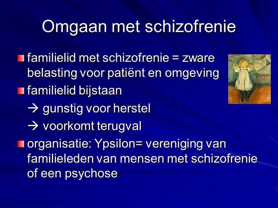 Omgaan met schizofrenie familielid met schizofrenie = zware belasting voor patiënt en omgeving familielid bijstaan  gunstig voor herstel  voorkomt t