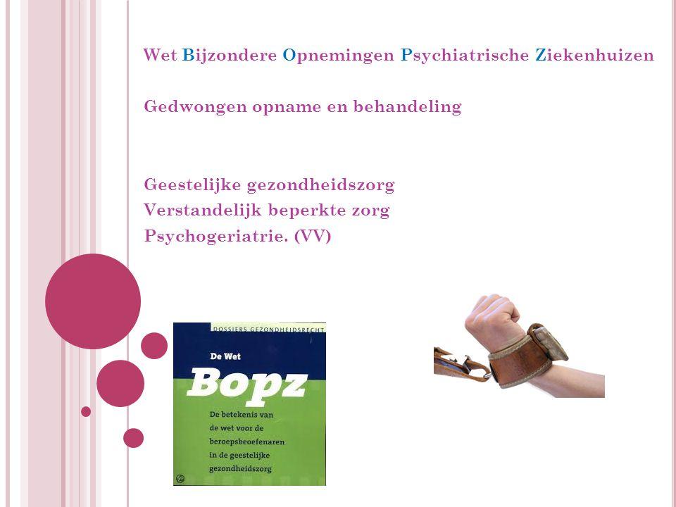B OPZ Wet Bijzondere Opnemingen Psychiatrische Ziekenhuizen Gedwongen opname en behandeling Geestelijke gezondheidszorg Verstandelijk beperkte zorg Psychogeriatrie.